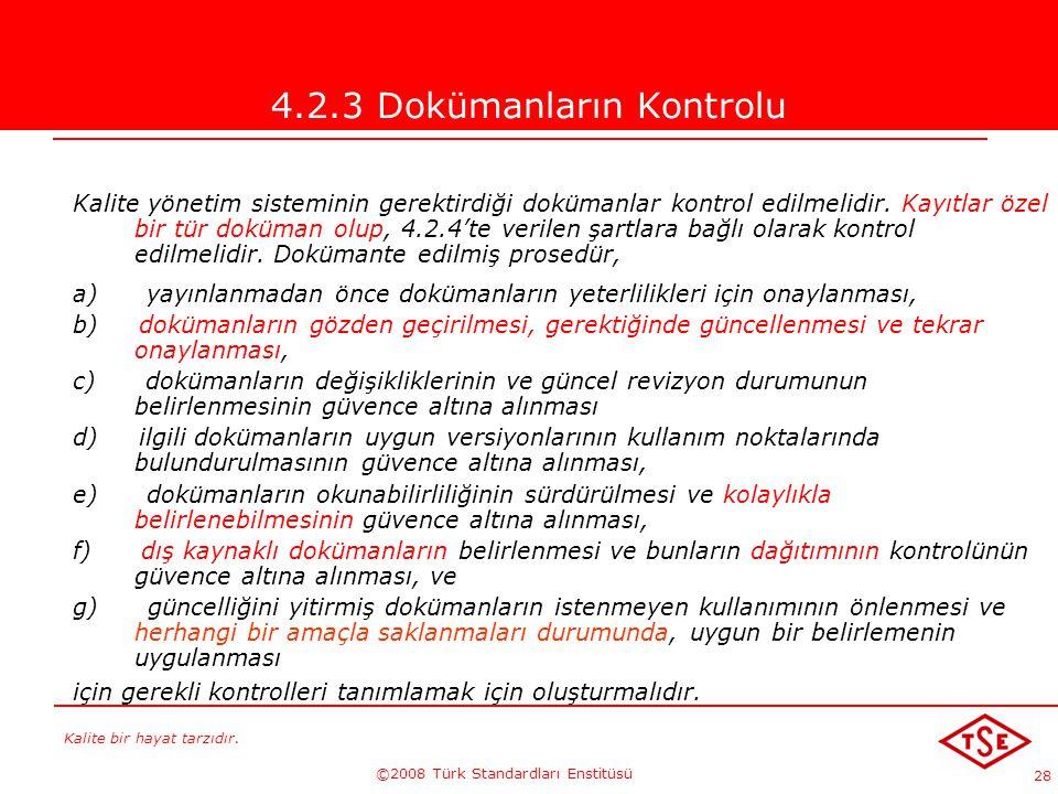 Kalite bir hayat tarzıdır. ©2008 Türk Standardları Enstitüsü 28 4.2.3 Dokümanların Kontrolu Kalite yönetim sisteminin gerektirdiği dokümanlar kontrol