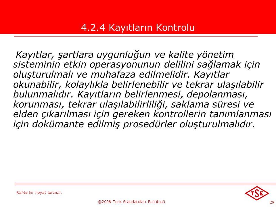 Kalite bir hayat tarzıdır. ©2008 Türk Standardları Enstitüsü 29 4.2.4 Kayıtların Kontrolu Kayıtlar, şartlara uygunluğun ve kalite yönetim sisteminin e