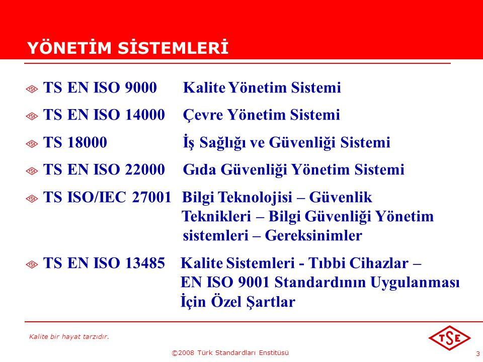 Kalite bir hayat tarzıdır. ©2008 Türk Standardları Enstitüsü 3 YÖNETİM SİSTEMLERİ TS EN ISO 9000 Kalite Yönetim Sistemi TS EN ISO 14000 Çevre Yönetim
