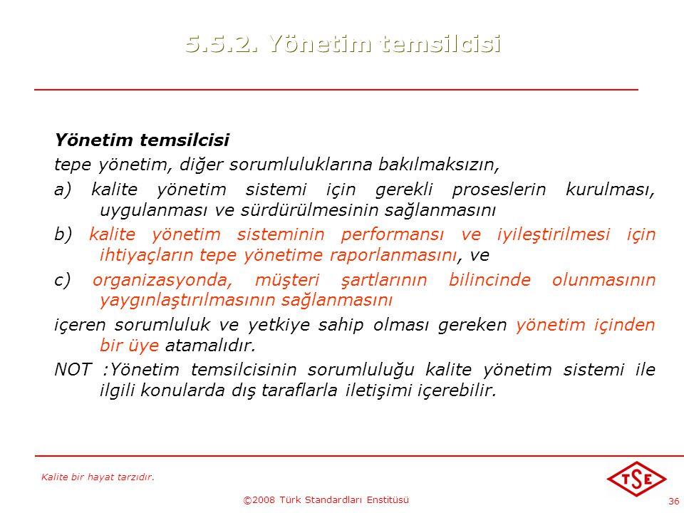 Kalite bir hayat tarzıdır. ©2008 Türk Standardları Enstitüsü 36 5.5.2. Yönetim temsilcisi Yönetim temsilcisi tepe yönetim, diğer sorumluluklarına bakı