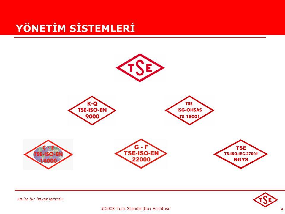 Kalite bir hayat tarzıdır. ©2008 Türk Standardları Enstitüsü 4 YÖNETİM SİSTEMLERİ
