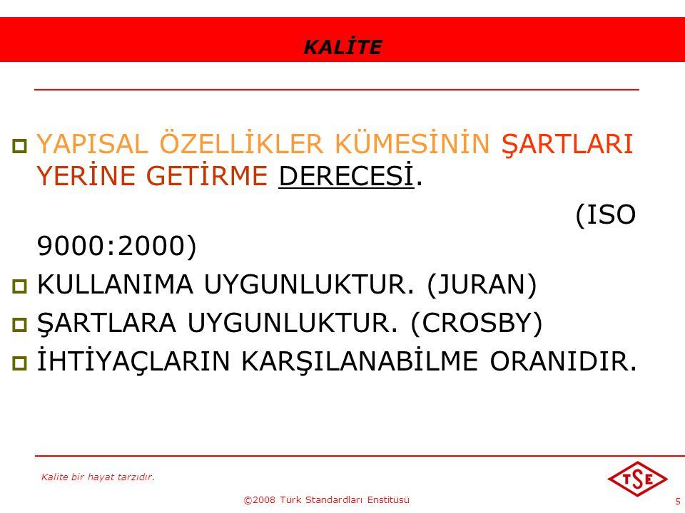 Kalite bir hayat tarzıdır. ©2008 Türk Standardları Enstitüsü 5 KALİTE  YAPISAL ÖZELLİKLER KÜMESİNİN ŞARTLARI YERİNE GETİRME DERECESİ. (ISO 9000:2000)