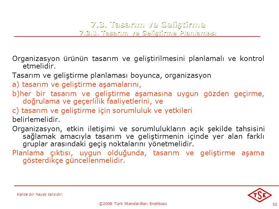Kalite bir hayat tarzıdır. ©2008 Türk Standardları Enstitüsü 52 7.3. Tasarım ve Geliştirme 7.3.1. Tasarım ve Geliştirme Planlaması Organizasyon ürünün