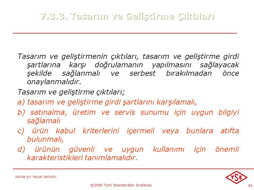 Kalite bir hayat tarzıdır. ©2008 Türk Standardları Enstitüsü 54 7.3.3. Tasarım ve Geliştirme Çıktıları Tasarım ve geliştirmenin çıktıları, tasarım ve
