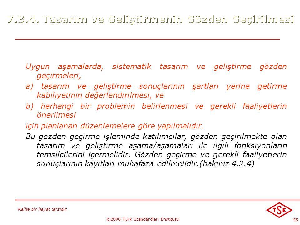 Kalite bir hayat tarzıdır. ©2008 Türk Standardları Enstitüsü 55 7.3.4. Tasarım ve Geliştirmenin Gözden Geçirilmesi Uygun aşamalarda, sistematik tasarı
