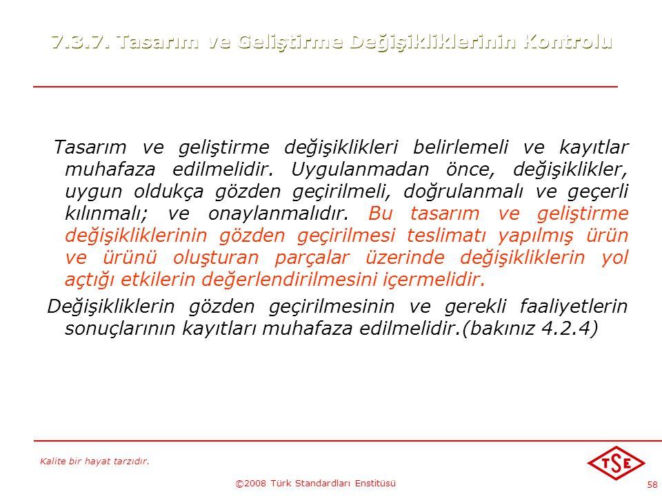 Kalite bir hayat tarzıdır. ©2008 Türk Standardları Enstitüsü 58 7.3.7. Tasarım ve Geliştirme Değişikliklerinin Kontrolu Tasarım ve geliştirme değişikl