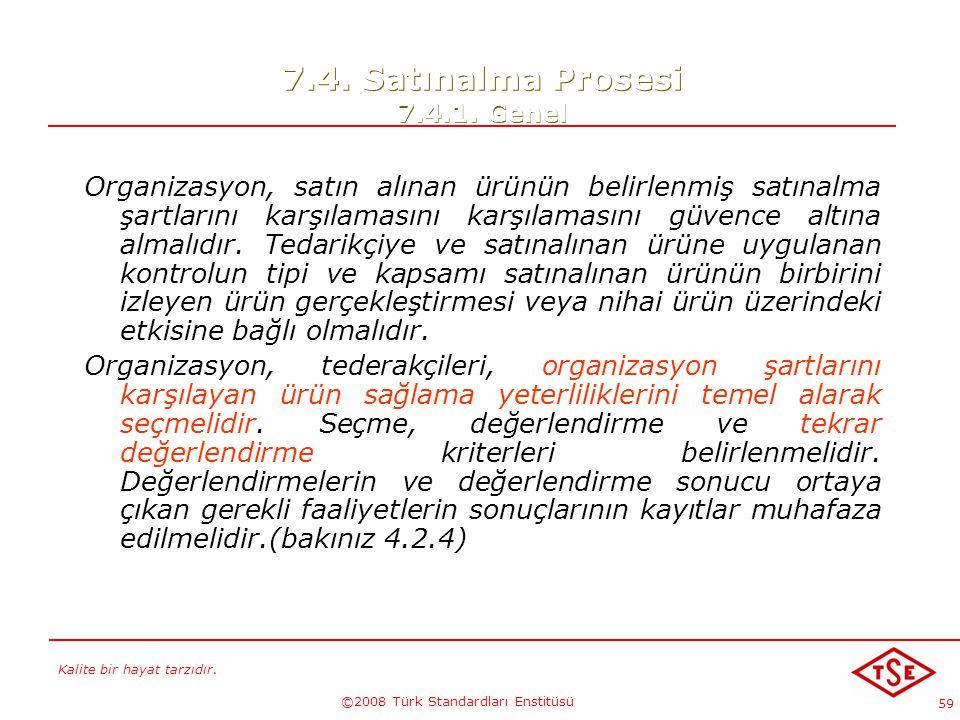 Kalite bir hayat tarzıdır. ©2008 Türk Standardları Enstitüsü 59 7.4. Satınalma Prosesi 7.4.1. Genel Organizasyon, satın alınan ürünün belirlenmiş satı