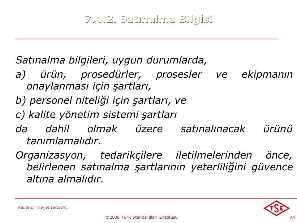 Kalite bir hayat tarzıdır. ©2008 Türk Standardları Enstitüsü 60 7.4.2. Satınalma Bilgisi Satınalma bilgileri, uygun durumlarda, a) ürün, prosedürler,