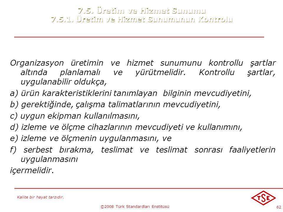 Kalite bir hayat tarzıdır. ©2008 Türk Standardları Enstitüsü 62 7.5. Üretim ve Hizmet Sunumu 7.5.1. Üretim ve Hizmet Sunumunun Kontrolu Organizasyon ü