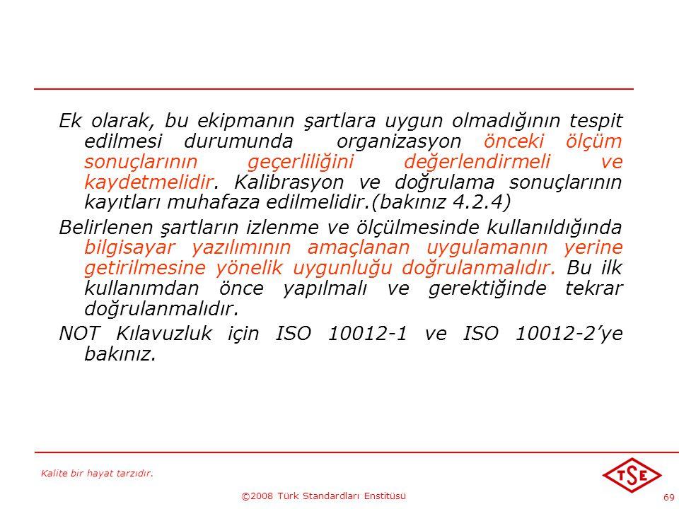 Kalite bir hayat tarzıdır. ©2008 Türk Standardları Enstitüsü 69 Ek olarak, bu ekipmanın şartlara uygun olmadığının tespit edilmesi durumunda organizas