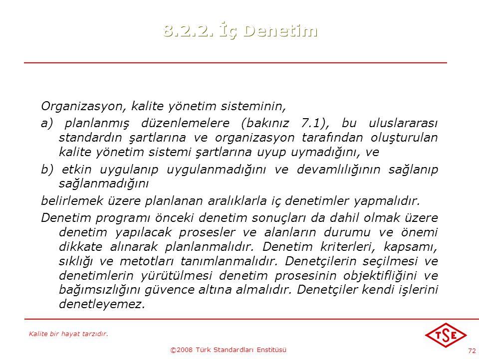Kalite bir hayat tarzıdır. ©2008 Türk Standardları Enstitüsü 72 8.2.2. İç Denetim Organizasyon, kalite yönetim sisteminin, a) planlanmış düzenlemelere
