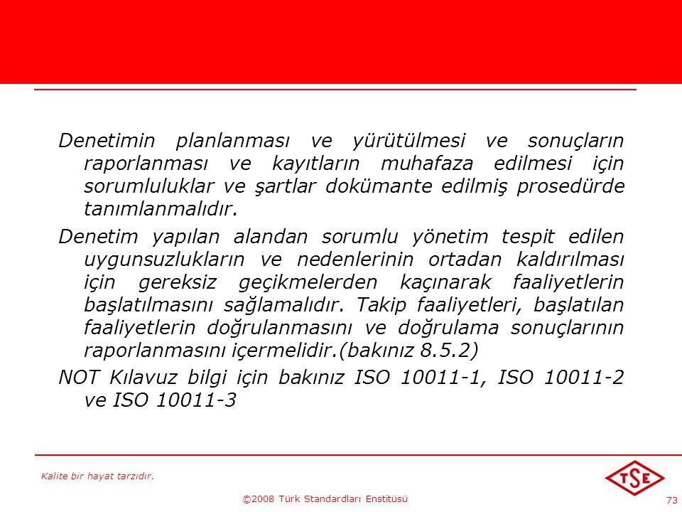 Kalite bir hayat tarzıdır. ©2008 Türk Standardları Enstitüsü 73 Denetimin planlanması ve yürütülmesi ve sonuçların raporlanması ve kayıtların muhafaza