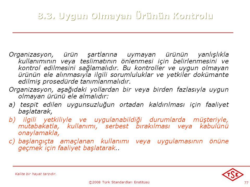 Kalite bir hayat tarzıdır. ©2008 Türk Standardları Enstitüsü 77 8.3. Uygun Olmayan Ürünün Kontrolu Organizasyon, ürün şartlarına uymayan ürünün yanlış