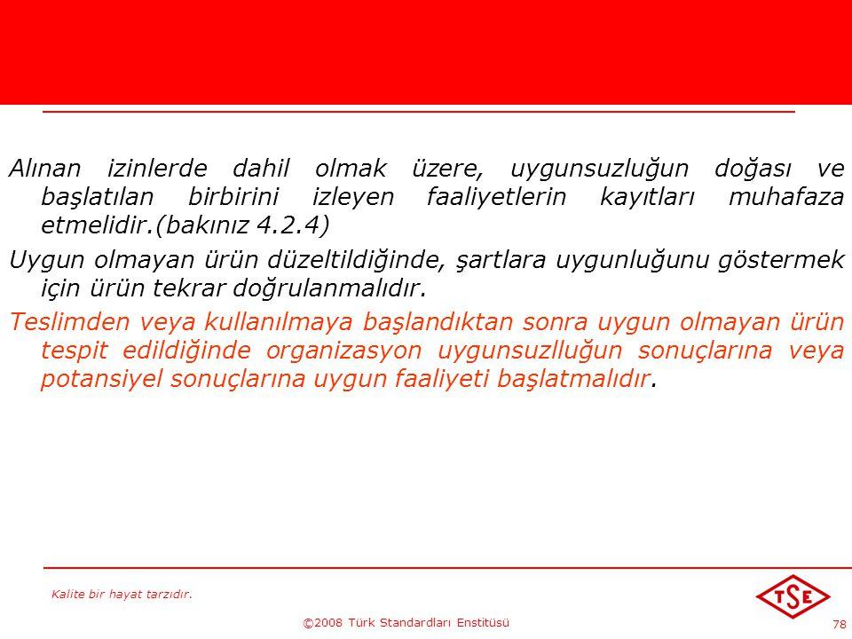 Kalite bir hayat tarzıdır. ©2008 Türk Standardları Enstitüsü 78 Alınan izinlerde dahil olmak üzere, uygunsuzluğun doğası ve başlatılan birbirini izley