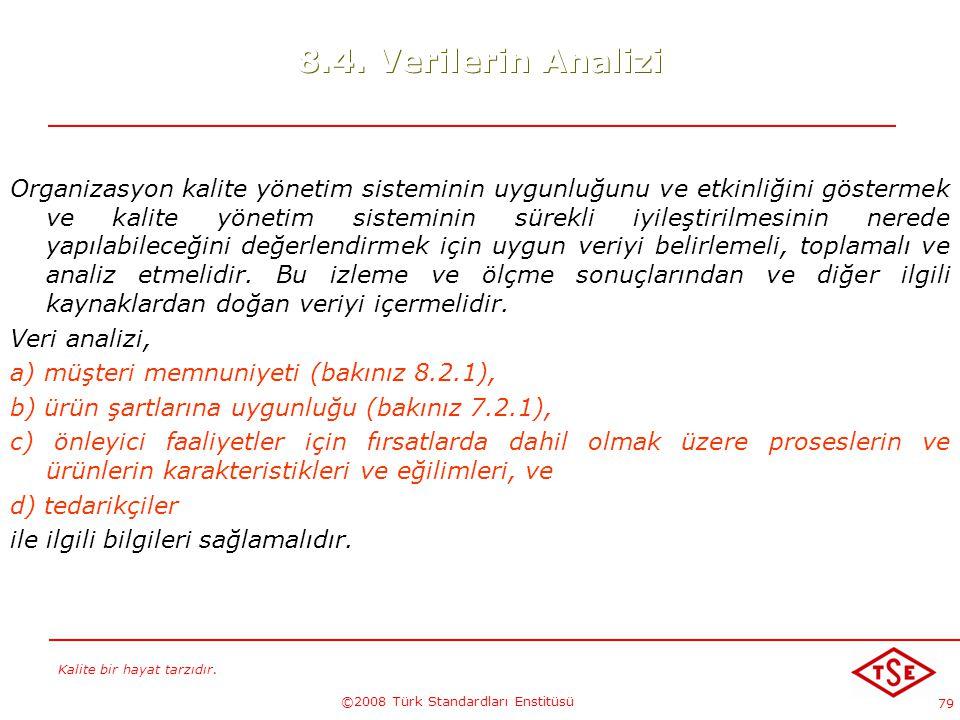 Kalite bir hayat tarzıdır. ©2008 Türk Standardları Enstitüsü 79 8.4. Verilerin Analizi Organizasyon kalite yönetim sisteminin uygunluğunu ve etkinliği