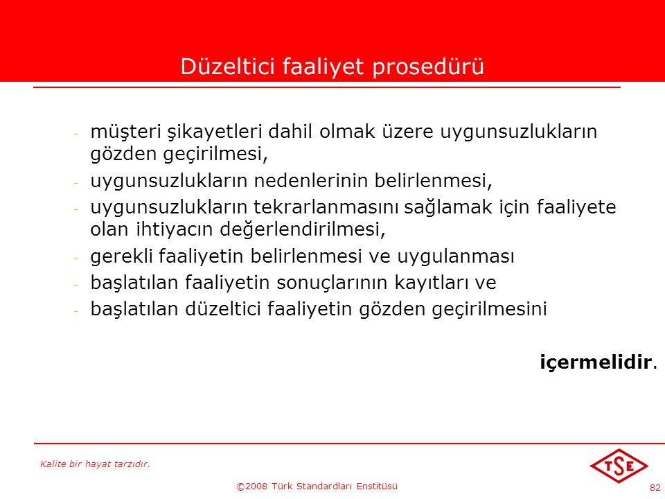 Kalite bir hayat tarzıdır. ©2008 Türk Standardları Enstitüsü 82 Düzeltici faaliyet prosedürü - müşteri şikayetleri dahil olmak üzere uygunsuzlukların