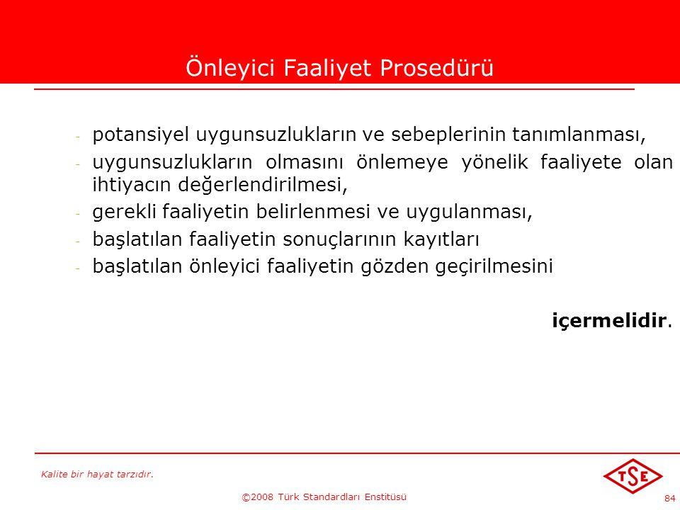 Kalite bir hayat tarzıdır. ©2008 Türk Standardları Enstitüsü 84 Önleyici Faaliyet Prosedürü - potansiyel uygunsuzlukların ve sebeplerinin tanımlanması