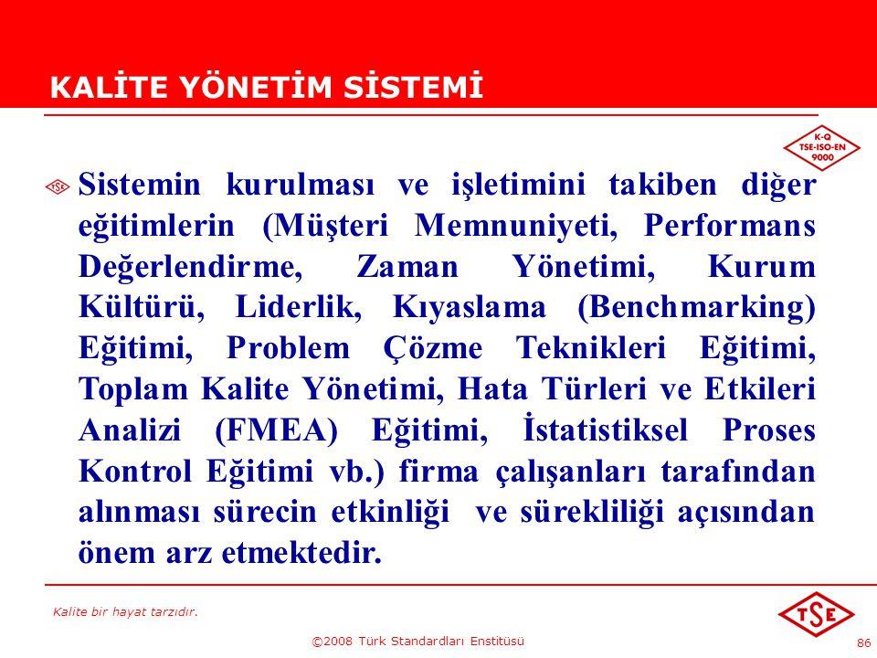 Kalite bir hayat tarzıdır. ©2008 Türk Standardları Enstitüsü 86 KALİTE YÖNETİM SİSTEMİ Sistemin kurulması ve işletimini takiben diğer eğitimlerin (Müş