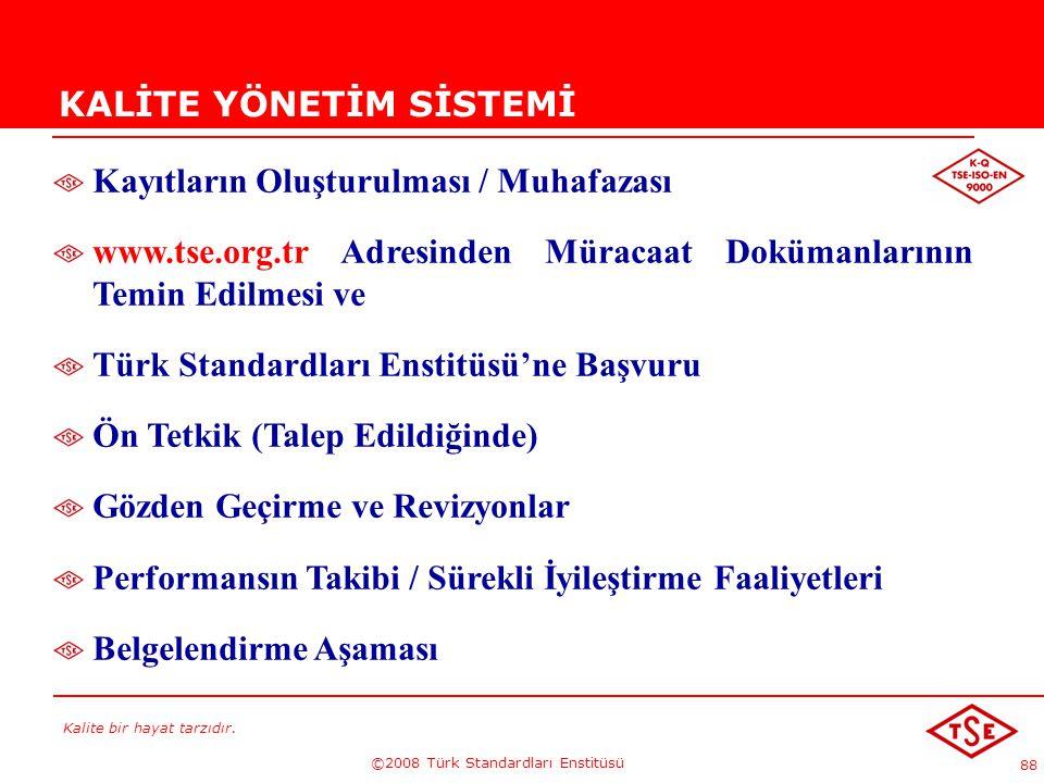 Kalite bir hayat tarzıdır. ©2008 Türk Standardları Enstitüsü 88 KALİTE YÖNETİM SİSTEMİ Kayıtların Oluşturulması / Muhafazası www.tse.org.tr Adresinden