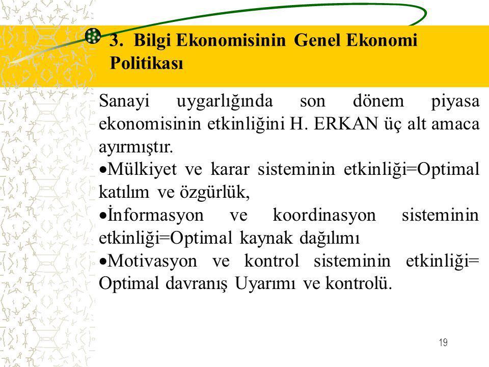 19 3. Bilgi Ekonomisinin Genel Ekonomi Politikası Sanayi uygarlığında son dönem piyasa ekonomisinin etkinliğini H. ERKAN üç alt amaca ayırmıştır.  Mü