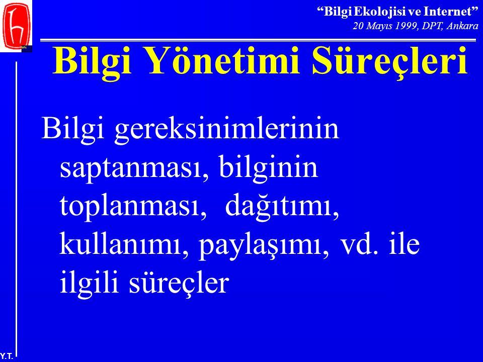 """""""Bilgi Ekolojisi ve Internet"""" 20 Mayıs 1999, DPT, Ankara Y.T. Bilgi Yönetimi Süreçleri Bilgi gereksinimlerinin saptanması, bilginin toplanması, dağıtı"""