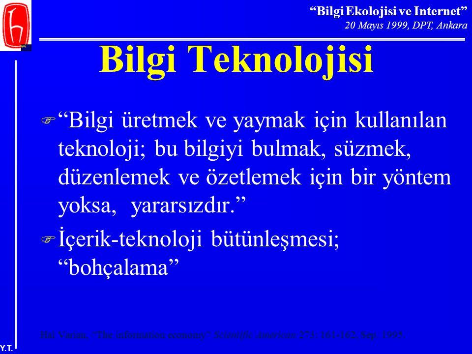 """""""Bilgi Ekolojisi ve Internet"""" 20 Mayıs 1999, DPT, Ankara Y.T. Bilgi Teknolojisi F """"Bilgi üretmek ve yaymak için kullanılan teknoloji; bu bilgiyi bulma"""