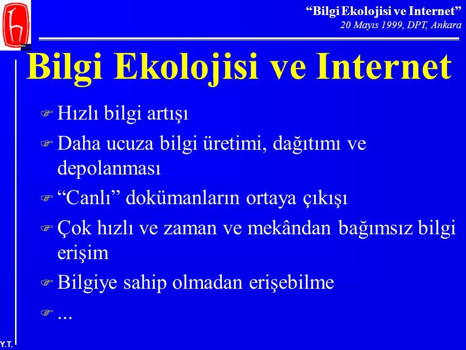 """""""Bilgi Ekolojisi ve Internet"""" 20 Mayıs 1999, DPT, Ankara Y.T. Bilgi Ekolojisi ve Internet F Hızlı bilgi artışı F Daha ucuza bilgi üretimi, dağıtımı ve"""