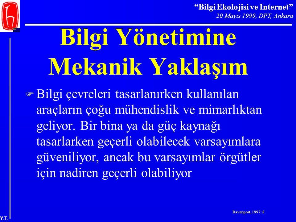 """""""Bilgi Ekolojisi ve Internet"""" 20 Mayıs 1999, DPT, Ankara Y.T. Bilgi Yönetimine Mekanik Yaklaşım F Bilgi çevreleri tasarlanırken kullanılan araçların ç"""