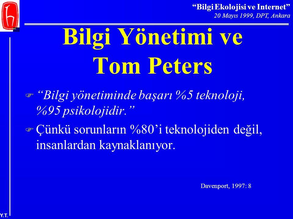 """""""Bilgi Ekolojisi ve Internet"""" 20 Mayıs 1999, DPT, Ankara Y.T. Bilgi Yönetimi ve Tom Peters  """"Bilgi yönetiminde başarı %5 teknoloji, %95 psikolojidir."""