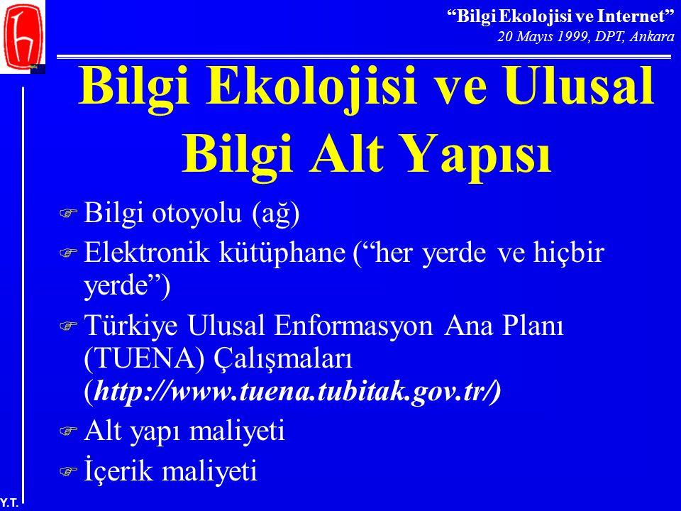 """""""Bilgi Ekolojisi ve Internet"""" 20 Mayıs 1999, DPT, Ankara Y.T. Bilgi Ekolojisi ve Ulusal Bilgi Alt Yapısı F Bilgi otoyolu (ağ) F Elektronik kütüphane ("""