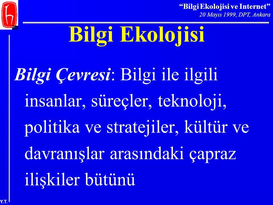"""""""Bilgi Ekolojisi ve Internet"""" 20 Mayıs 1999, DPT, Ankara Y.T. Bilgi Ekolojisi Bilgi Çevresi: Bilgi ile ilgili insanlar, süreçler, teknoloji, politika"""