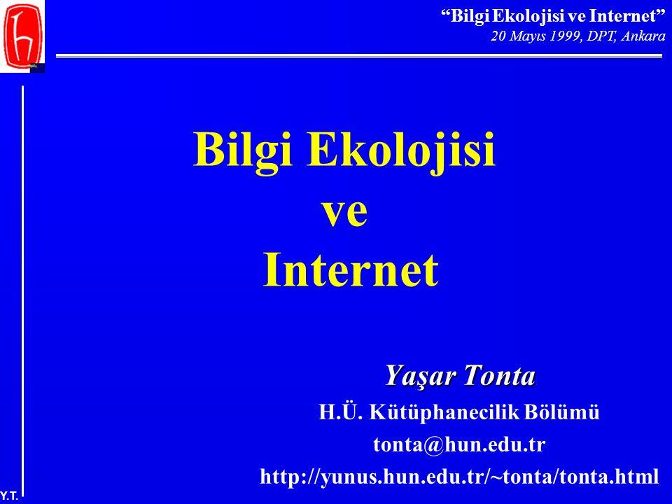 """""""Bilgi Ekolojisi ve Internet"""" 20 Mayıs 1999, DPT, Ankara Y.T. Bilgi Ekolojisi ve Internet Yaşar Tonta H.Ü. Kütüphanecilik Bölümü tonta@hun.edu.tr http"""