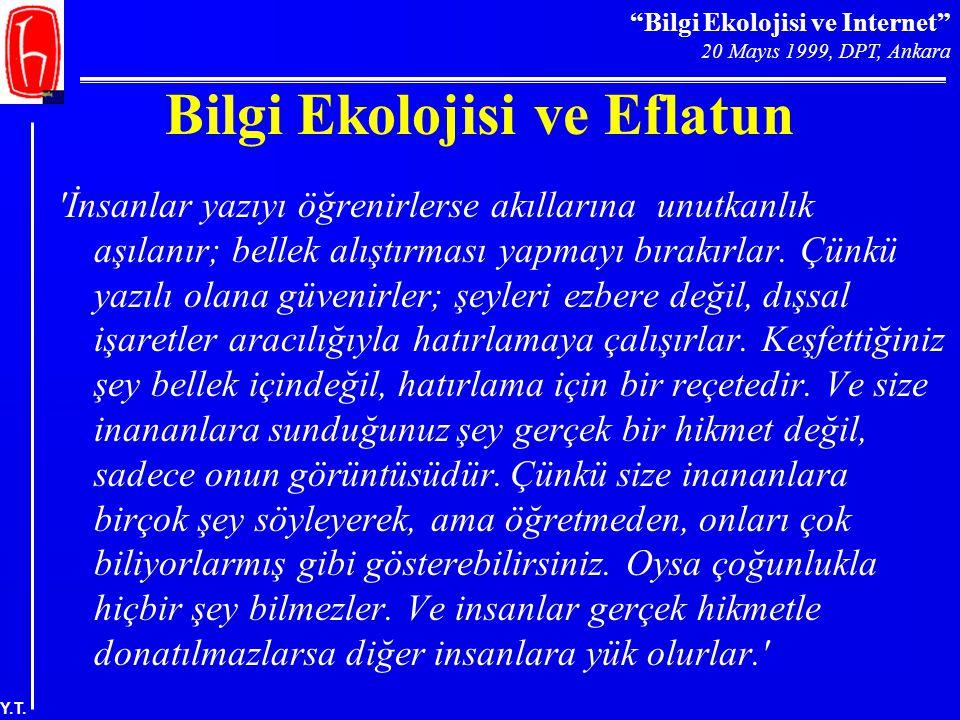 """""""Bilgi Ekolojisi ve Internet"""" 20 Mayıs 1999, DPT, Ankara Y.T. Bilgi Ekolojisi ve Eflatun 'İnsanlar yazıyı öğrenirlerse akıllarına unutkanlık aşılanır;"""