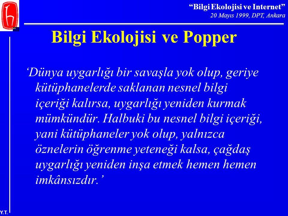 """""""Bilgi Ekolojisi ve Internet"""" 20 Mayıs 1999, DPT, Ankara Y.T. Bilgi Ekolojisi ve Popper 'Dünya uygarlığı bir savaşla yok olup, geriye kütüphanelerde s"""