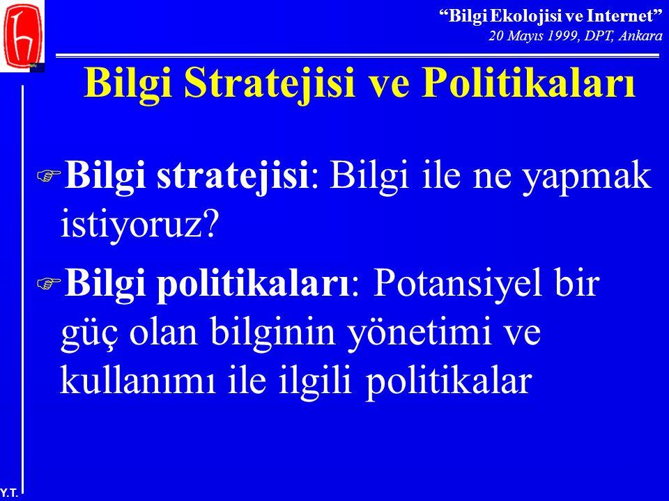 """""""Bilgi Ekolojisi ve Internet"""" 20 Mayıs 1999, DPT, Ankara Y.T. Bilgi Stratejisi ve Politikaları F Bilgi stratejisi: Bilgi ile ne yapmak istiyoruz? F Bi"""