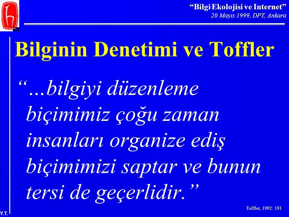 """""""Bilgi Ekolojisi ve Internet"""" 20 Mayıs 1999, DPT, Ankara Y.T. Bilginin Denetimi ve Toffler """"…bilgiyi düzenleme biçimimiz çoğu zaman insanları organize"""