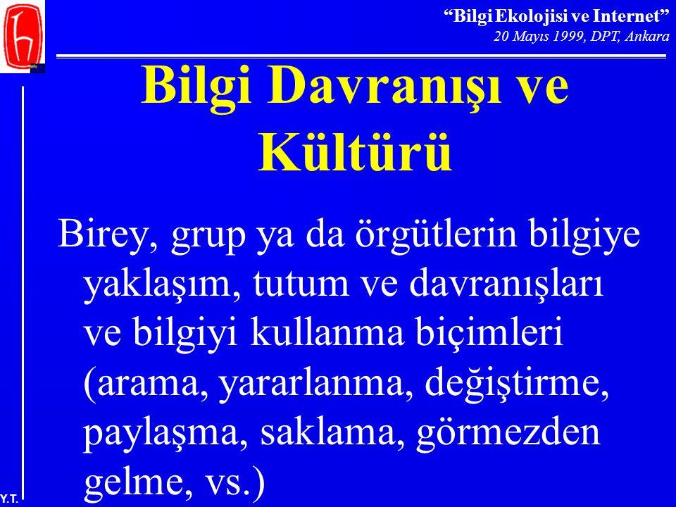 """""""Bilgi Ekolojisi ve Internet"""" 20 Mayıs 1999, DPT, Ankara Y.T. Bilgi Davranışı ve Kültürü Birey, grup ya da örgütlerin bilgiye yaklaşım, tutum ve davra"""
