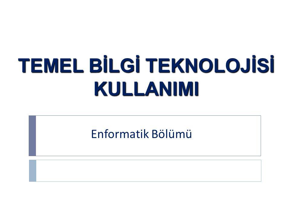 TEMEL BİLGİ TEKNOLOJİSİ KULLANIMI Enformatik Bölümü
