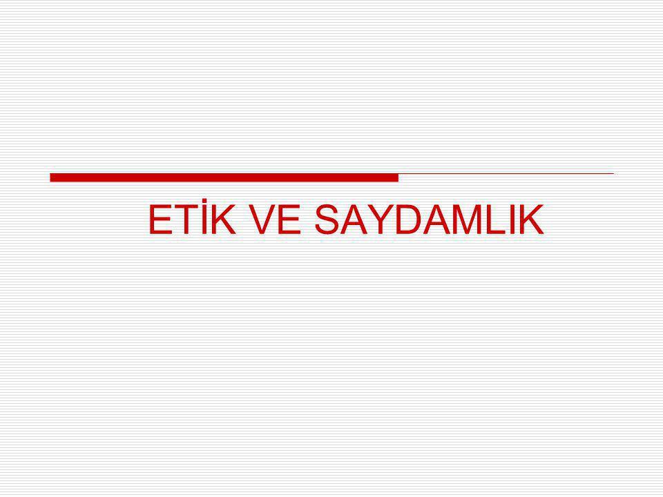 ETİK – SAYDAMLIK İLİŞKİSİ  Etik davranış ilkeleri,  Yeni yönetim anlayışı ve Yönetişim,  Koalisyon ortakları: Etik, saydamlık, hesap verme sorumluluğu …  Ortaklığı bozan faktör: Gizlilik