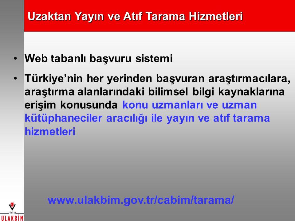 Uzaktan Yayın ve Atıf Tarama Hizmetleri Web tabanlı başvuru sistemi Türkiye'nin her yerinden başvuran araştırmacılara, araştırma alanlarındaki bilimse