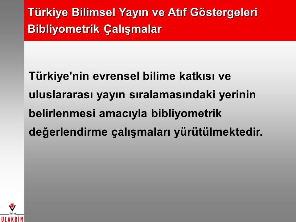 Türkiye Bilimsel Yayın ve Atıf Göstergeleri Bibliyometrik Çalışmalar Türkiye'nin evrensel bilime katkısı ve uluslararası yayın sıralamasındaki yerinin