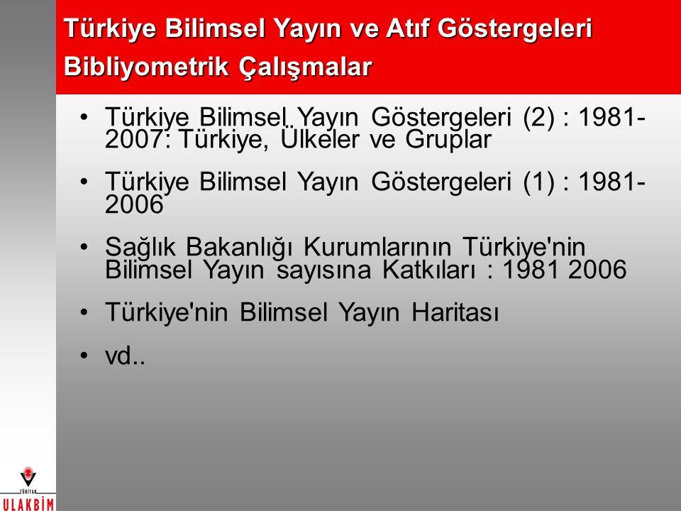 Türkiye Bilimsel Yayın ve Atıf Göstergeleri Bibliyometrik Çalışmalar Türkiye Bilimsel Yayın Göstergeleri (2) : 1981- 2007: Türkiye, Ülkeler ve Gruplar