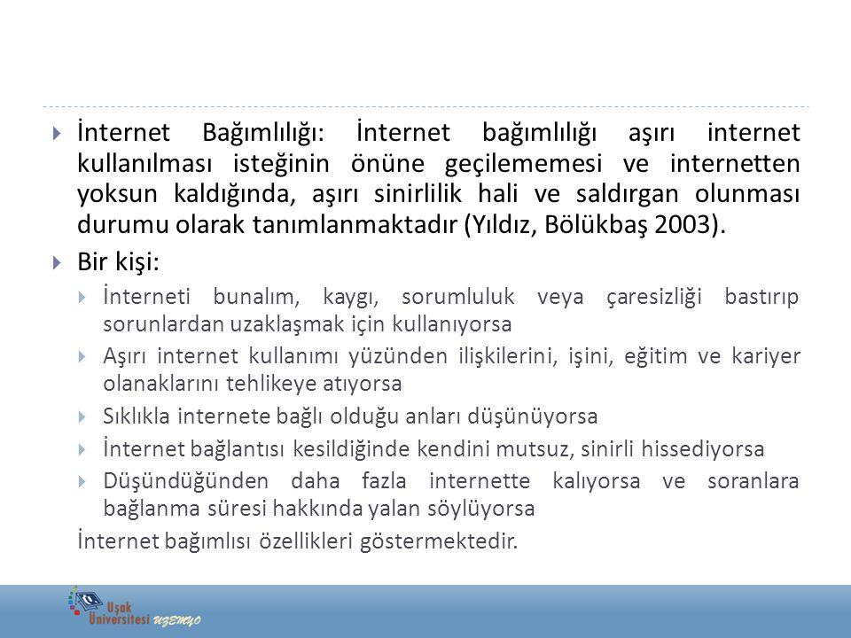  İnternet Bağımlılığı: İnternet bağımlılığı aşırı internet kullanılması isteğinin önüne geçilememesi ve internetten yoksun kaldığında, aşırı sinirlil