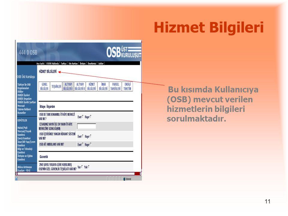 11 Hizmet Bilgileri Bu kısımda Kullanıcıya (OSB) mevcut verilen hizmetlerin bilgileri sorulmaktadır.