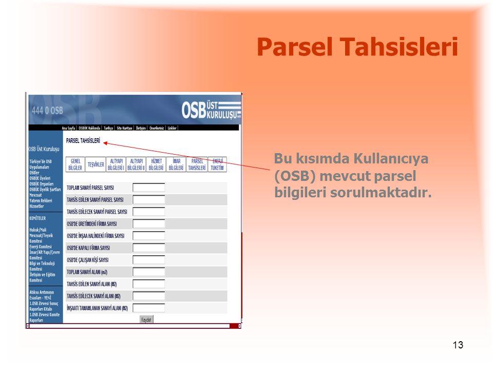 13 Parsel Tahsisleri Bu kısımda Kullanıcıya (OSB) mevcut parsel bilgileri sorulmaktadır.