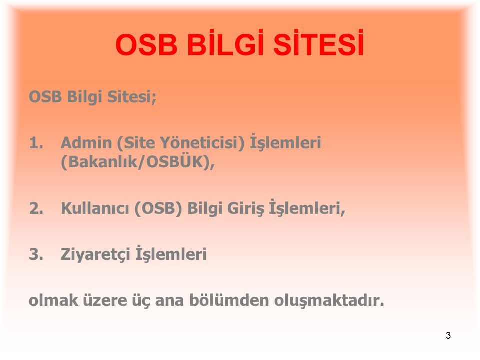 3 OSB Bilgi Sitesi; 1.Admin (Site Yöneticisi) İşlemleri (Bakanlık/OSBÜK), 2.Kullanıcı (OSB) Bilgi Giriş İşlemleri, 3.Ziyaretçi İşlemleri olmak üzere ü