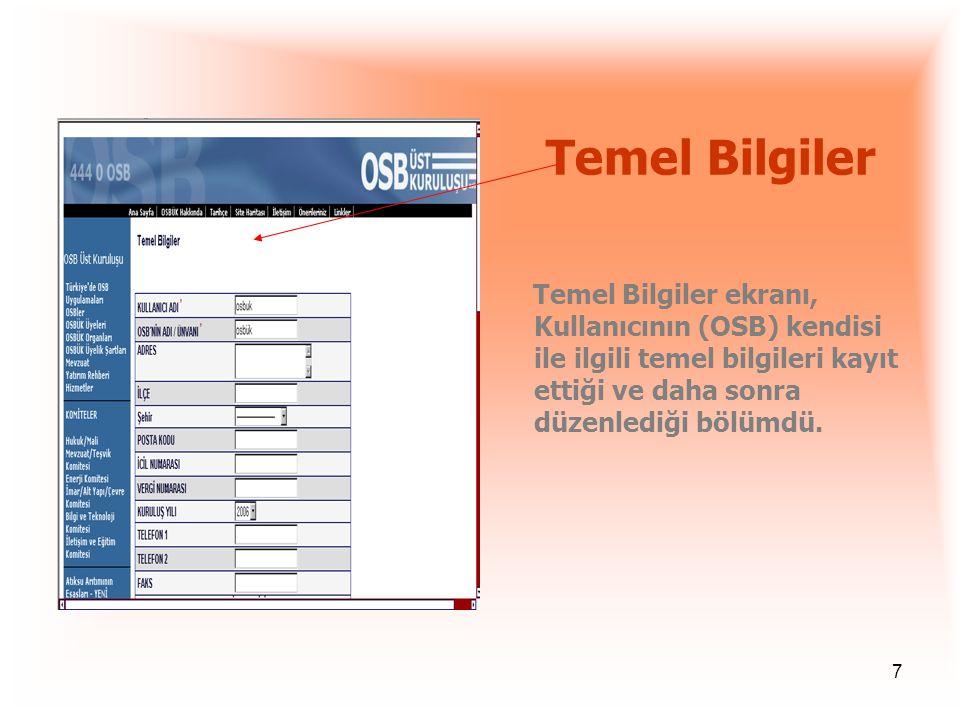 7 Temel Bilgiler Temel Bilgiler ekranı, Kullanıcının (OSB) kendisi ile ilgili temel bilgileri kayıt ettiği ve daha sonra düzenlediği bölümdü.