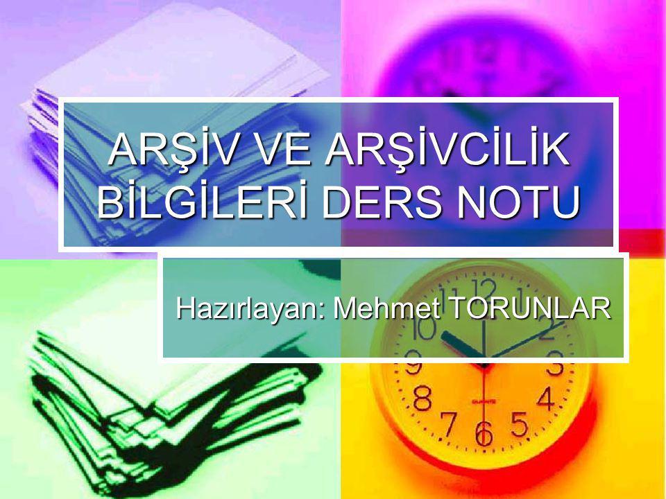 ARŞİV VE ARŞİVCİLİK BİLGİLERİ DERS NOTU Hazırlayan: Mehmet TORUNLAR