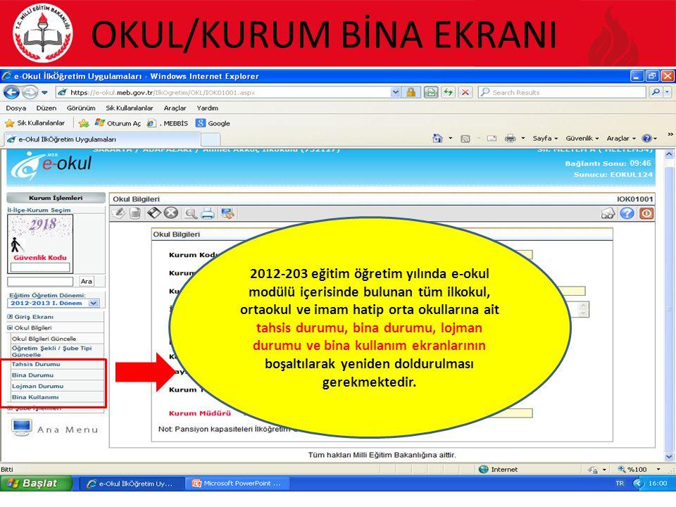 OKUL/KURUM BİNA EKRANI 14 2012-203 eğitim öğretim yılında e-okul modülü içerisinde bulunan tüm ilkokul, ortaokul ve imam hatip orta okullarına ait tah