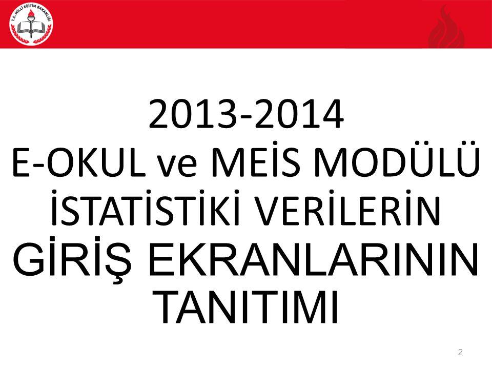 2 2013-2014 E-OKUL ve MEİS MODÜLÜ İSTATİSTİKİ VERİLERİN GİRİŞ EKRANLARININ TANITIMI